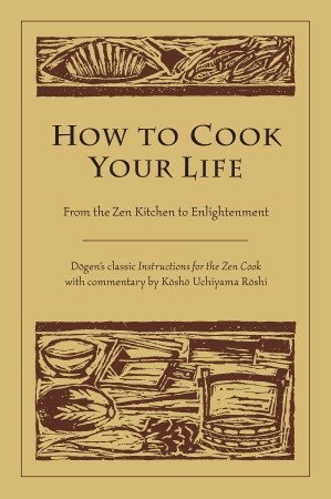 how-to-cook-your-life-from-the-zen-kitchen-to-enlightenment