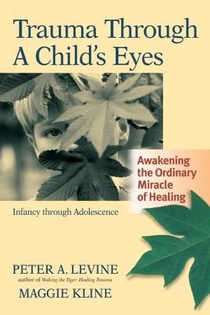 Trauma Through a Childs Eyes: Awakening the Ordinary Miracle of Healing EPUB