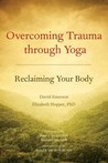 Overcoming Trauma through Yoga by David Emerson