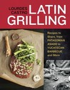Download Latin Grilling: Recipes to Share, from Patagonian Asado to Yucatecan Barbecue and More