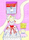 How to Get Married ... by Me, the Bride by Sally Lloyd-Jones