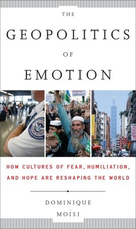 the-geopolitics-of-emotion-how-cultures-of-fear-humiliation-and-hope-are-reshaping-the-world