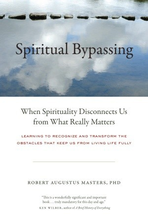 Spiritual Bypassing by Robert Augustus Masters