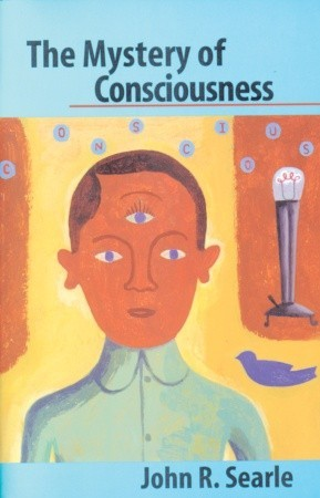 The Mystery of Consciousness by John Rogers Searle