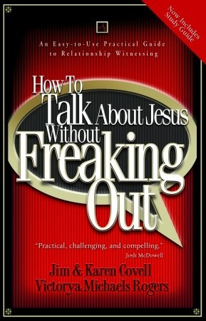 How to Talk About Jesus without Freaking Out with Study Guide by Jim Covell