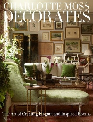Charlotte Moss Decorates: The Art of Creating Elegant and Inspired Rooms