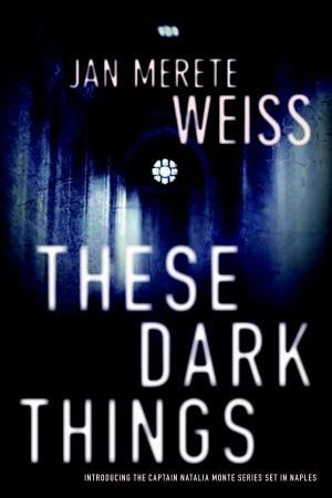These Dark Things (Captain Natalia Monte, #1)