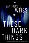 These Dark Things (Captain Natalia Monte, #1)