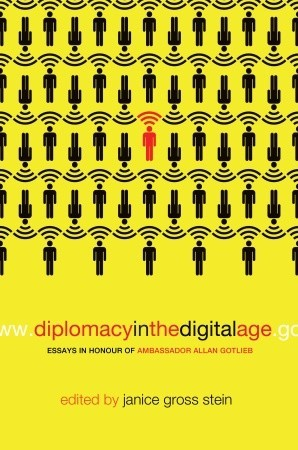 Diplomacy in the Digital Age by Janice Gross Stein