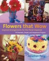 Flowers that Wow: Inspired Arrangements for the Floral-Impaired