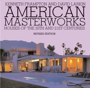 American Masterworks: Houses of the Twentieth & Twenty-first Centuries