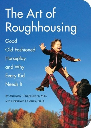 The Art of Roughhousing by Anthony T. DeBenedet