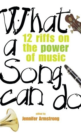 What a Song Can Do: 12 Riffs on the Power of Music