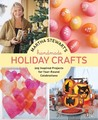 Martha Stewart's Handmade Holiday Crafts: 225 Projects and Year-Round Inspiration for Everybody's Favorite Celebrations