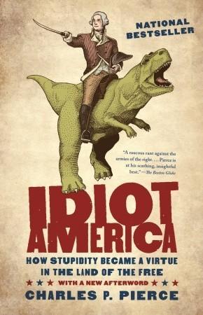 Idiot America by Charles P. Pierce