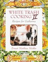 White Trash Cooking II: Recipes for Gatherins