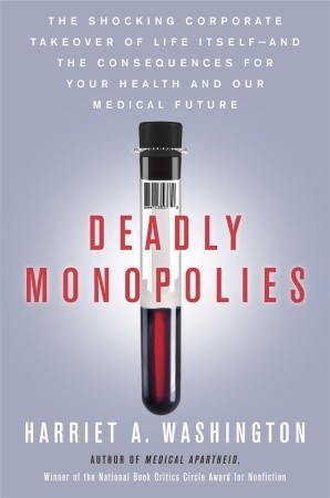 Deadly Monopolies by Harriet A. Washington