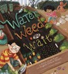 Water, Weed, and Wait