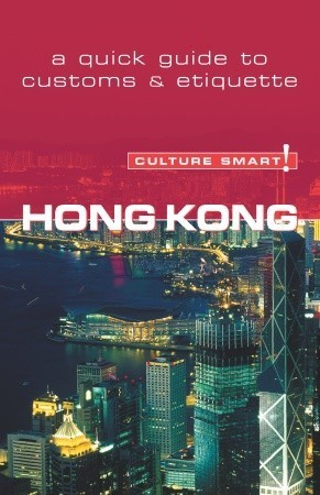 Hong Kong - Culture Smart!: The Essential Guide to Customs  Culture