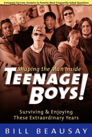 Teenage Boys: Surviving and Enjoying These Extraordinary Years by Bill Beausay