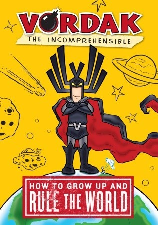 How to Grow Up and Rule the World, by Vordak the Incomprehensible (Vordak #1)