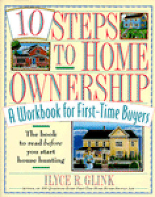 10 Steps to Home Ownership by Ilyce R. Glink