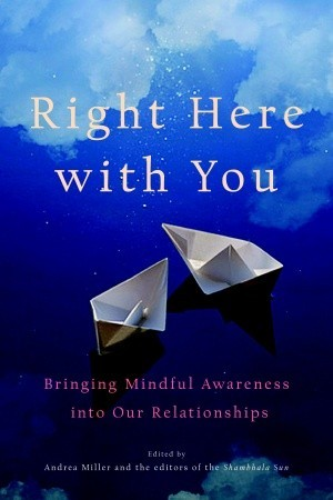 Right Here with You: Bringing Mindful Awareness into Our Relationships