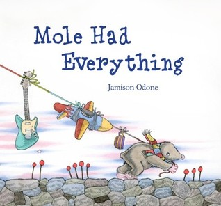 Mole Had Everything by Jamison Odone