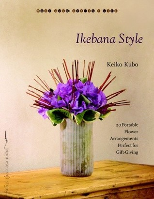 Ikebana Style: Flower Arrangements for Every Room and Every Occasion