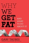Why We Get Fat: A...