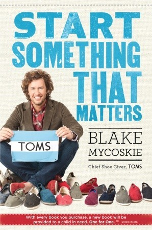 Start Something That Matters by Blake Mycoskie