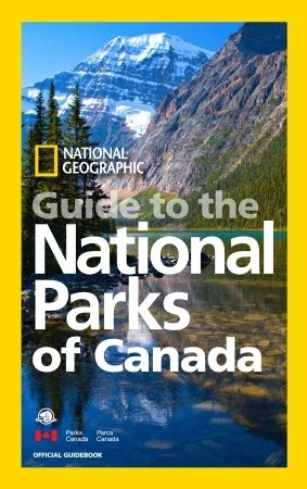 National Geographic Guide to the National Parks of Canada by National Geographic Society
