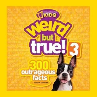 Weird but True! 3: 300 Outrageous Facts (Weird But True, #3)