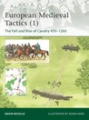 European Medieval Tactics 1: The Fall and Rise of Cavalry 450–1260 (Osprey Elite #185)