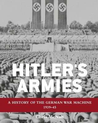 Hitler's Armies by Chris McNab