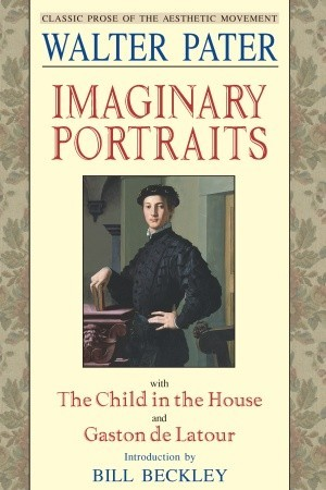 Imaginary Portraits: With the Child in the House and Gaston de Latour