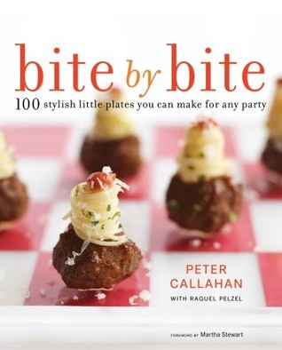 Bite By Bite: 100 Stylish Little Plates You Can Make for Any Party