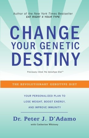 The GenoType Diet: Change Your Genetic Destiny to live the longest, fullest and healthiest life possible