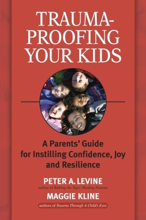 Trauma-Proofing Your Kids by Peter A. Levine