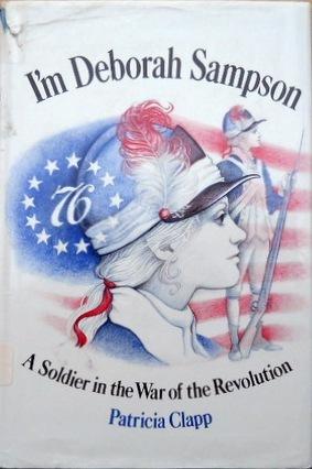 I'm Deborah Sampson: A Soldier In The War Of The Revolution