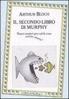 Il secondo libro di Murphy : nuovi motivi per cui le cose vanno storte