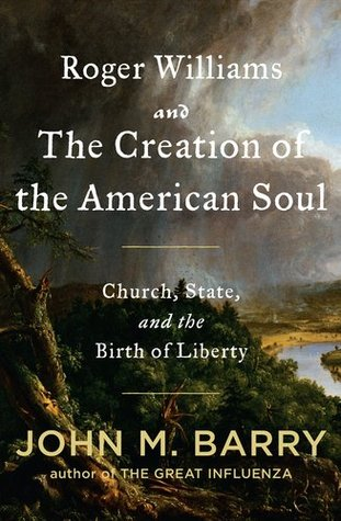 Roger Williams and the Creation of the American Soul: Church, State, and the Birth of Liberty