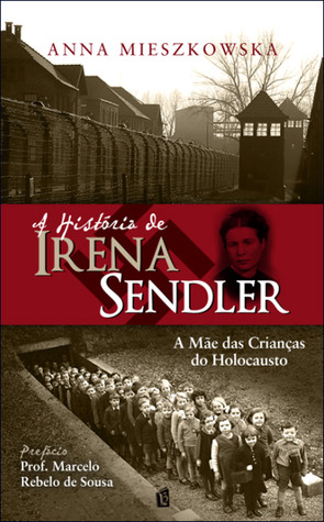 Irena Sendler Mother Of The Children Of The Holocaust By Anna