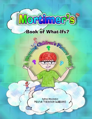 Mortimer's Book of Whatifs (A Children's Rhyming Picture Book)