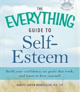 The Everything Guide to Self-Esteem: Build Your Confidence, Set Goals that Work, and Learn to Love Yourself