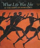 What Life Was Like at the Dawn of Democracy: Classical Athens, 525-322 BC