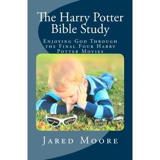 The Harry Potter Bible Study: Enjoying God Through the Final Four Harry Potter Movies