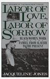 Labor of Love, Labor of Sorrow: Black Women, Work, and the Family from Slavery to the Present