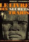 Le Livre Des Secrets Trahis: D'après Des Documents Anterieurs À La Bible