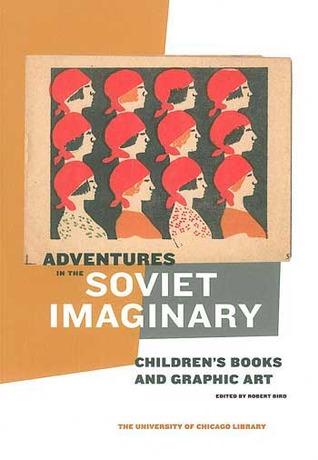 Adventures in the Soviet Imaginary: Soviet Children's Books and Graphic Art